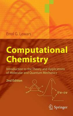 Computational Chemistry: Introduction to the Theory and Applications of Molecular and Quantum Mechanics (Hardback)
