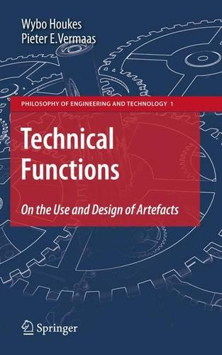 Technical Functions: On the Use and Design of Artefacts - Philosophy of Engineering and Technology 1 (Hardback)