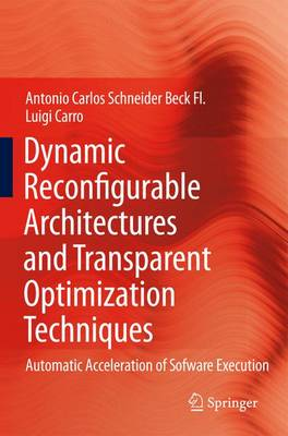 Dynamic Reconfigurable Architectures and Transparent Optimization Techniques: Automatic Acceleration of Software Execution (Hardback)
