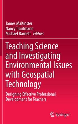 Teaching Science and Investigating Environmental Issues with Geospatial Technology: Designing Effective Professional Development for Teachers (Hardback)