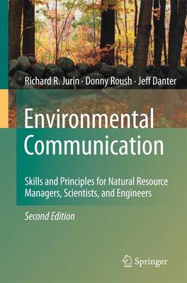 Environmental Communication. Second Edition: Skills and Principles for Natural Resource Managers, Scientists, and Engineers. (Hardback)