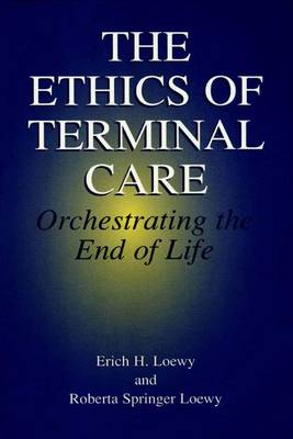 The Ethics of Terminal Care: Orchestrating the End of Life (Paperback)