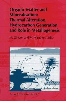 Organic Matter and Mineralisation: Thermal Alteration, Hydrocarbon Generation and Role in Metallogenesis (Paperback)