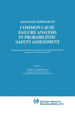 Advanced Seminar on Common Cause Failure Analysis in Probabilistic Safety Assessment: Proceedings of the ISPRA Course held at the Joint Research Centre, Ispra, Italy, 16-19 November 1987 - Ispra Courses 5 (Paperback)