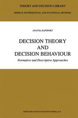 Decision Theory and Decision Behaviour: Normative and Descriptive Approaches - Theory and Decision Library B 15 (Paperback)