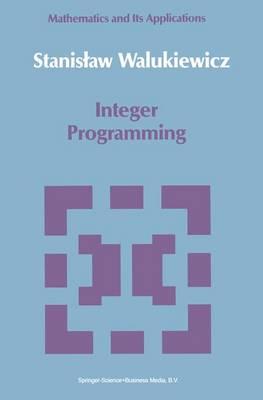 Integer Programming - Mathematics and its Applications 46 (Paperback)