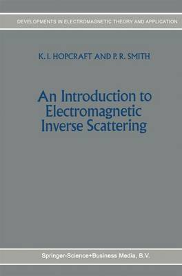 An Introduction to Electromagnetic Inverse Scattering - Developments in Electromagnetic Theory and Applications 7 (Paperback)