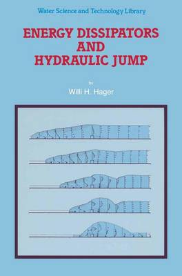 Energy Dissipators and Hydraulic Jump - Water Science and Technology Library 8 (Paperback)