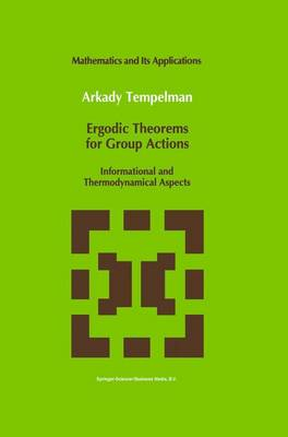 Ergodic Theorems for Group Actions: Informational and Thermodynamical Aspects - Mathematics and Its Applications 78 (Paperback)