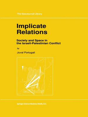 Implicate Relations: Society and Space in the Israeli-Palestinian Conflict - GeoJournal Library 23 (Paperback)