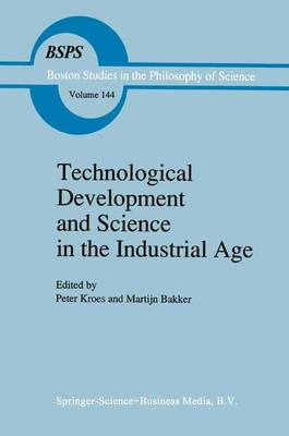 Technological Development and Science in the Industrial Age: New Perspectives on the Science-Technology Relationship - Boston Studies in the Philosophy and History of Science 144 (Paperback)