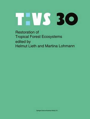 Restoration of Tropical Forest Ecosystems: Proceedings of the Symposium held on October 7-10, 1991 - Tasks for Vegetation Science 30 (Paperback)