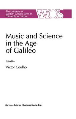 Music and Science in the Age of Galileo - The Western Ontario Series in Philosophy of Science 51 (Paperback)