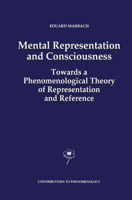 Mental Representation and Consciousness: Towards a Phenomenological Theory of Representation and Reference - Contributions to Phenomenology 14 (Paperback)