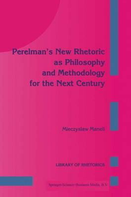 Perelman's New Rhetoric as Philosophy and Methodology for the Next Century - Library of Rhetorics 1 (Paperback)