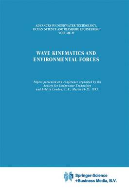 Wave Kinematics and Environmental Forces: Papers presented at a conference organized by the Society for Underwater Technology and held in London, U.K., March 24-25, 1993 - Advances in Underwater Technology, Ocean Science and Offshore Engineering 29 (Paperback)