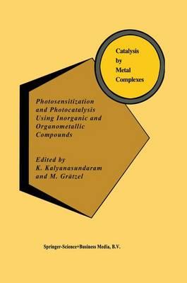 Photosensitization and Photocatalysis Using Inorganic and Organometallic Compounds - Catalysis by Metal Complexes 14 (Paperback)