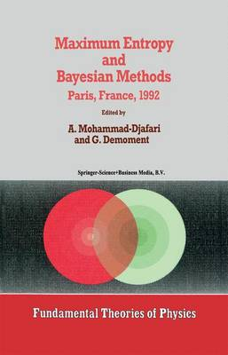 Maximum Entropy and Bayesian Methods - Fundamental Theories of Physics 53 (Paperback)