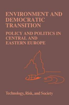 Environment and Democratic Transition:: Policy and Politics in Central and Eastern Europe - Risk, Governance and Society 7 (Paperback)