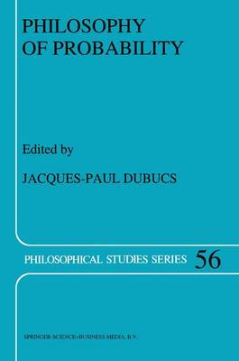 Philosophy of Probability - Philosophical Studies Series 56 (Paperback)