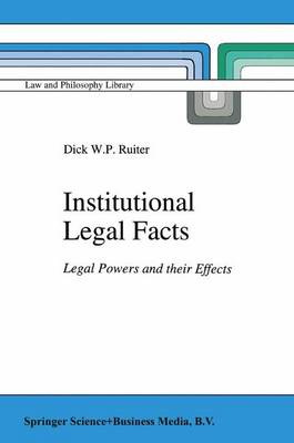 Institutional Legal Facts: Legal Powers and their Effects - Law and Philosophy Library 18 (Paperback)