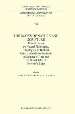 The Books of Nature and Scripture: Recent Essays on Natural Philosophy, Theology and Biblical Criticism in the Netherlands of Spinoza's Time and the British Isles of Newton's Time - International Archives of the History of Ideas / Archives Internationales d'Histoire des Idees 139 (Paperback)