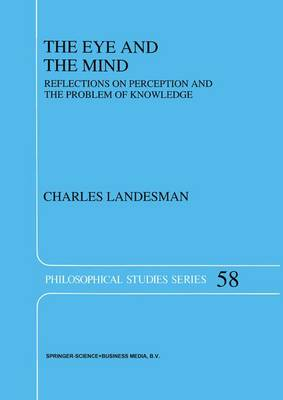 The Eye and the Mind: Reflections on Perception and the Problem of Knowledge - Philosophical Studies Series 58 (Paperback)