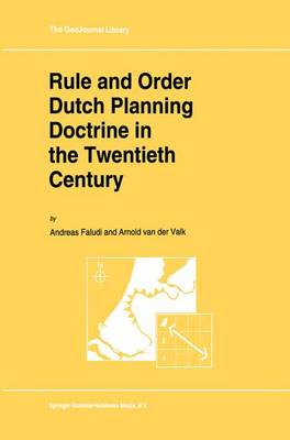 Rule and Order Dutch Planning Doctrine in the Twentieth Century - GeoJournal Library 28 (Paperback)
