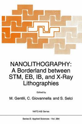 Nanolithography: A Borderland between STM, EB, IB, and X-Ray Lithographies - Nato Science Series E: 264 (Paperback)