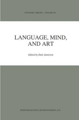 Language, Mind, and Art: Essays in Appreciation and Analysis, in Honor of Paul Ziff - Synthese Library 240 (Paperback)