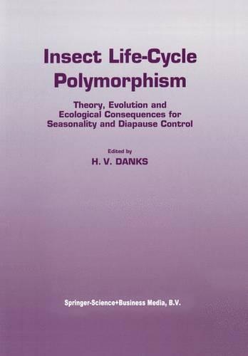Insect life-cycle polymorphism: Theory, evolution and ecological consequences for seasonality and diapause control - Series Entomologica 52 (Paperback)