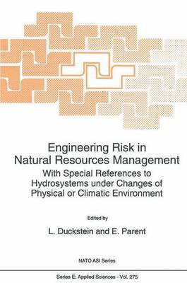 Engineering Risk in Natural Resources Management: With Special References to Hydrosystems Under Changes of Physical or Climatic Environment - Nato Science Series E: 275 (Paperback)