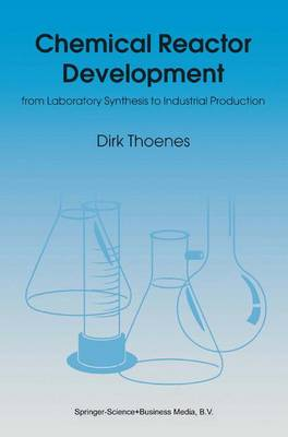 Chemical Reactor Development: from Laboratory Synthesis to Industrial Production (Paperback)