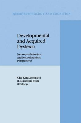 Developmental and Acquired Dyslexia: Neuropsychological and Neurolinguistic Perspectives - Neuropsychology and Cognition 9 (Paperback)
