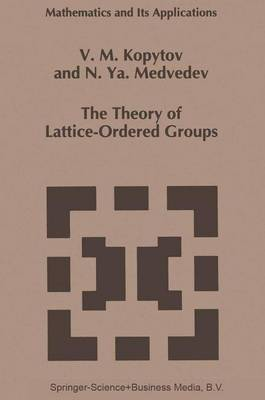 The Theory of Lattice-Ordered Groups - Mathematics and Its Applications 307 (Paperback)