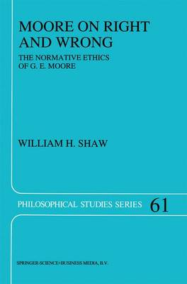 Moore on Right and Wrong: The Normative Ethics of G.E. Moore - Philosophical Studies Series 61 (Paperback)