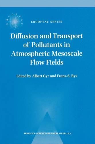 Diffusion and Transport of Pollutants in Atmospheric Mesoscale Flow Fields - ERCOFTAC Series 1 (Paperback)
