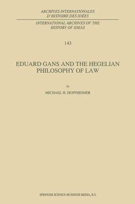Eduard Gans and the Hegelian Philosophy of Law - International Archives of the History of Ideas / Archives Internationales d'Histoire des Idees 143 (Paperback)