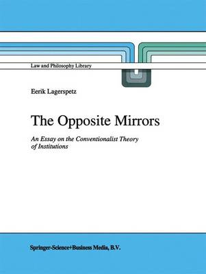 The Opposite Mirrors: An Essay on the Conventionalist Theory of Institutions - Law and Philosophy Library 22 (Paperback)