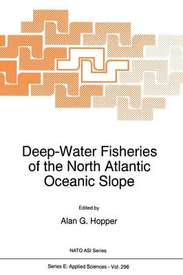 Deep-Water Fisheries of the North Atlantic Oceanic Slope - Nato Science Series E: 296 (Paperback)