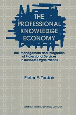 The Professional Knowledge Economy: The Management and Integration of Professional Services in Business Organizations (Paperback)