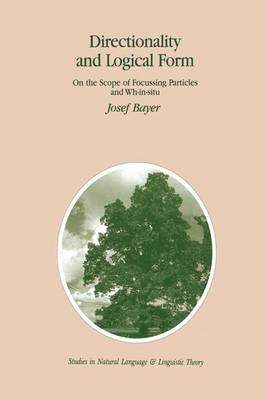 Directionality and Logical Form: On the Scope of Focusing Particles and Wh-in-situ - Studies in Natural Language and Linguistic Theory 34 (Paperback)