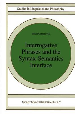 Interrogative Phrases and the Syntax-Semantics Interface - Studies in Linguistics and Philosophy 59 (Paperback)