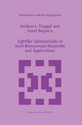 Lightlike Submanifolds of Semi-Riemannian Manifolds and Applications - Mathematics and Its Applications 364 (Paperback)