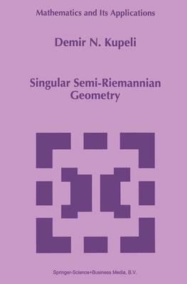 Singular Semi-Riemannian Geometry - Mathematics and Its Applications 366 (Paperback)
