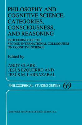 Philosophy and Cognitive Science: Categories, Consciousness, and Reasoning: Proceeding of the Second International Colloquium on Cognitive Science - Philosophical Studies Series 69 (Paperback)