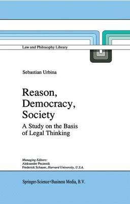 Reason, Democracy, Society: A Treatise on the Basis of Legal Thinking - Law and Philosophy Library 25 (Paperback)