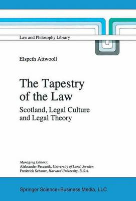 The Tapestry of the Law: Scotland, Legal Culture and Legal Theory - Law and Philosophy Library 26 (Paperback)