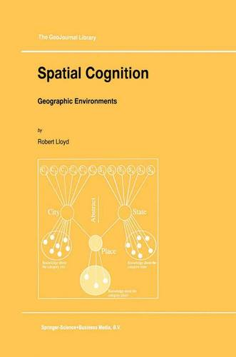 Spatial Cognition: Geographic Environments - GeoJournal Library 39 (Paperback)