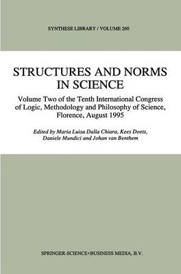 Structures and Norms in Science: Volume Two of the Tenth International Congress of Logic, Methodology and Philosophy of Science, Florence, August 1995 - Synthese Library 260 (Paperback)
